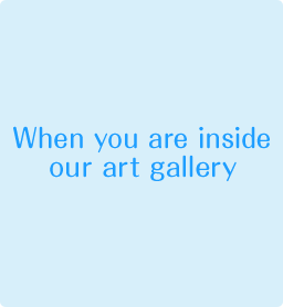 When you are inside our art gallery