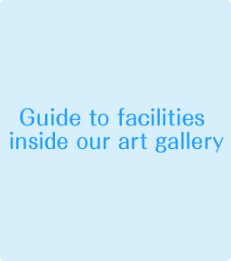 Guide to facilities inside our art gallery